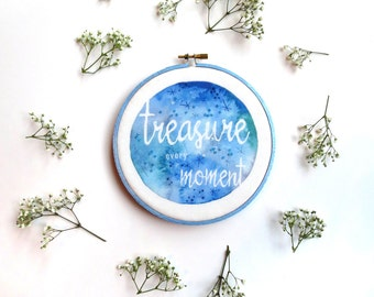 Treasure Every Moment Embroidery Hoop Art, Light Blue Inspirational Quote Art, Encouraging Gift for Friend, Hand Embroidered Blue Wall Art