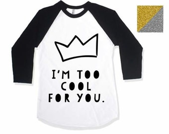 Im too cool for you raglan baseball tee unisex shirt