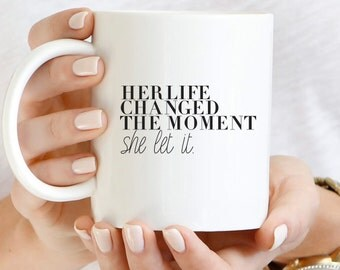 Her Life Changed The Moment She Let It Mug, Inspirational Mug