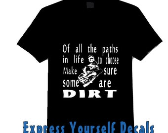 Of all the paths in life to choose  Motocross Dirt bike Shirt