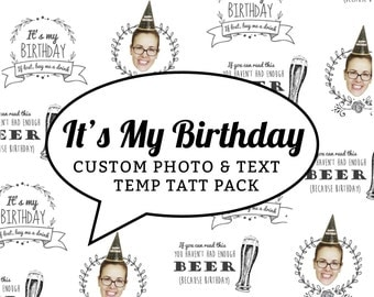 It's My Birthday - tattoo of face with custom wording- beer - drinks- party