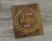 It Was Always You...Rustic Sign