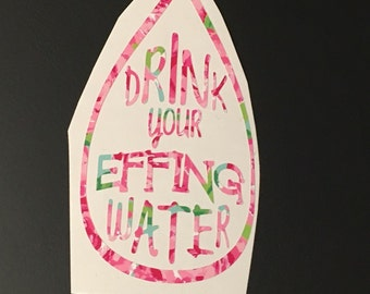 Lily Pulitzer Water Bottle decal, Drink your effing Water, Car decal, Yeti cup decal, coffee cup decal, Personalized sticker