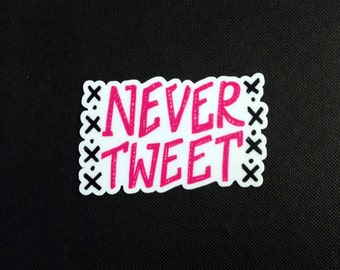 NEVER TWEET 3-inch sticker