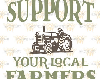 Support Your Local Farmers svg Farmer svg Farmer Quote svg Eat Local svg Silhouette svg Cricut svg Farmhouse svg Country life svg Farm svg
