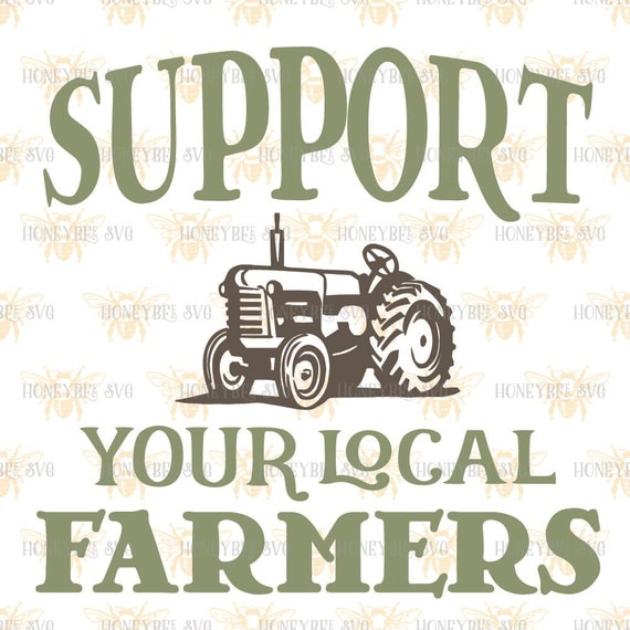Farmers Quote Glamorous Support Your Local Farmers Svg Farmer Svg Farmer Quote Svg Eat