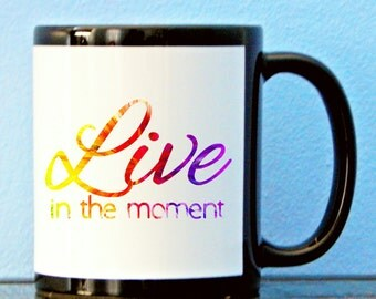 Housewarming Gift | Live In The Moment | Colorful Mug | Unique Gift | Rainbow Mug | One of a Kind | Tea Mug | Positive Vibes | Gift For Her