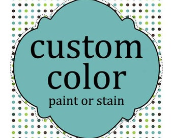 Custom Paint or Stain Color