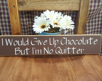 I Would Give Up Chocolate But I'm No Quitter ... Rustic Decor, Home Decor, Country Sign, Primitive Wood Sign, Funny Gift, Funny Sign