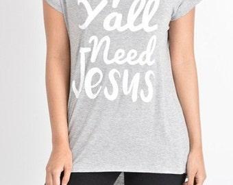 Women's Quote T-Shirt, Women's Quote Tee, Gray Quote Shirt, Baptism Shirt, Christian Tee, Ya'll Need Jesus, Women's Baptism Tee