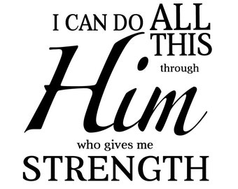 SVG I Can Do All Things Through Him Cuttable File - INSTANT DOWNLOAD - for use with silhouette cameo, cricut, Sizzix, other machines