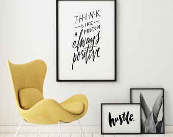 Think Like Proton Always Positive Motivational Inspirational Lettering Calligraphic Black White Quote Poster Prints Printable Wall Decor Art
