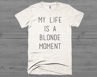 My Life is a Blonde Moment Tee, Softest Tee Ever, MANY COLORS AVAILABLE