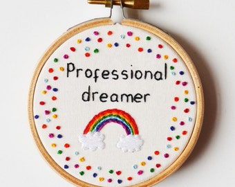 Inspirational  Rainbow Quote 'Professional dreamer' Hand Embroidery 3 inch Hoop Wall Art