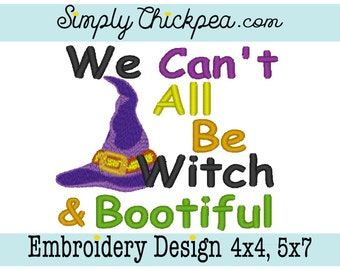 Embroidery Design - We Can't All Be Witch and Bootiful - Halloween Design - Witch Hat - For 4x4 and 5x7 Hoops