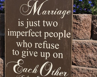 A perfect Marriage is just two imperfect people who refuse to give up on each other, hand painted wood sign. NO vinyl Home Decor Wall Art