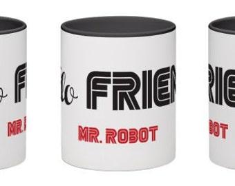 Hello Friend. // Mr. Robot // Coffee Mug // Gift Idea