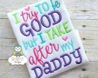 I Try to be Good But I take After my Daddy Shirt or Bodysuit, Father's Day, Daddy's Girl, I Love Dad Shirt, Daddy is my friend, I love Daddy