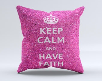 The Pink Sparkly Glitter Ultra Metallic Keep Calm Have Faith ink-Fuzed Decorative Throw Pillow