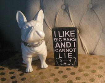 I like Big Ears and I cannot lie  3 1/2 x 6  French Bulldog primitive wall sign quote home decor
