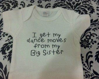 I get my dance moves from my big sister funny custom baby infant bodysuit color and size choice great shower gift new