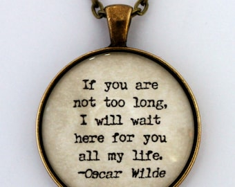 If You Are Not Too Long I Will Wait Here For You All My Life Oscar Wilde Quote Pendant Necklace