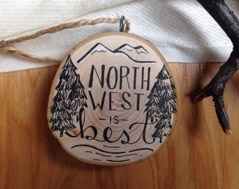 Northwest is Best Christmas Ornament Rustic Ornament Wood Tree Slice / PNW / Pacific North West