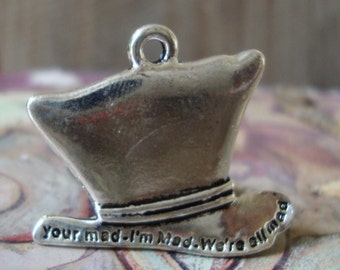 Alice In Wonderland Hat Pendant,Wonderland Quote Charm,I'm Mad Charm