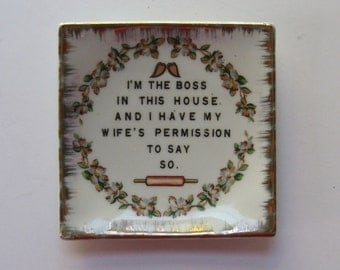 Vintage Ceramic plate wall plaque. I'm the boss in this house and I have my wife's permission to say so. Funny gag gift stocking stuffer.