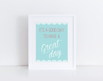 It's A Good Day To Have A Great Day Print, Instant Download, Printable Art, Nursery Art, Typography Print
