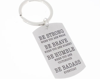 Men's or boy's dog tag keychain.  Be Strong, when you are weak.  Be Brave when you are scared.  Be humble when you are victorious. Be Badass