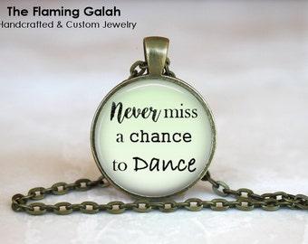 Never Miss A Chance to Dance Pendant •  Dancer •  Dance Teacher • Gift Under 20 • Made in Australia (P1252)