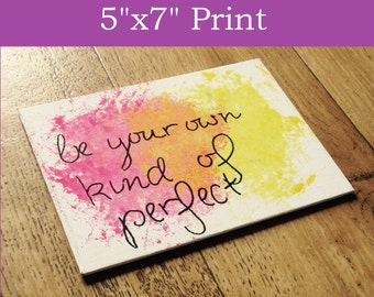 """Be your own kind of perfect: 5""""x7"""" print"""