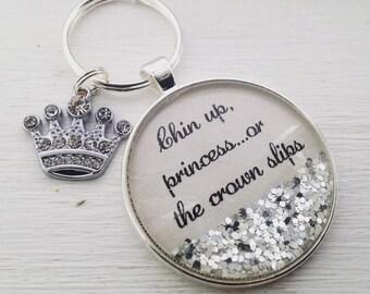 "Princess keychain, ""Chin up princess or the crown slips"" sparkle keychain, quote keychain,"