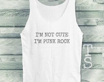 I'm not cute I'm punk rock tank top quote tank women tank top sleeveless singlet white tank top size S M L