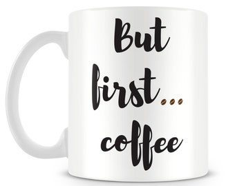 But first... COFFEE mug. Funny novelty mug. Coffee addicts gift