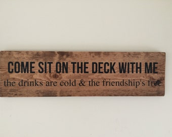 Handpainted wooden sign- Come sit on the deck with me, the drinks are cold and the friendships free
