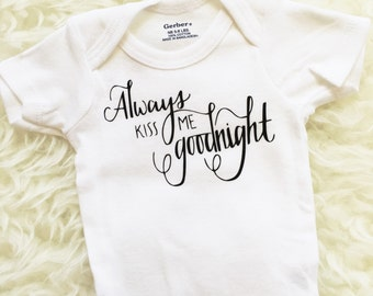 Always Kiss Me Goodnight Baby Bodysuit, Going Home Outfit, Baby Shower Gift, Newborn Photo Prop, Personalized Baby Bodysuit
