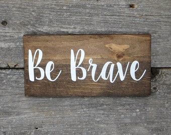 "Inspirational Rustic Hand Painted Wood Sign ""Be Brave"""