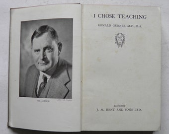 I Chose Teaching by Ronald Gurner 1937 1st Edition Biography of a Schoolmaster