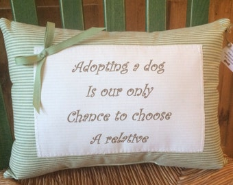 Dog quote Pillow~Dog saying~Adopting a dog is our only chance to choose a relative~Decorative pillow~14x10~Apple Green ticking fabric