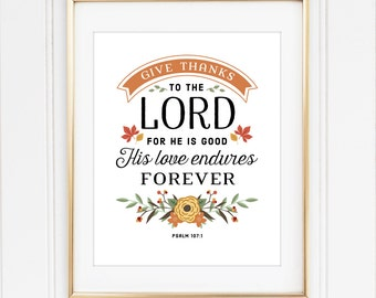 Give Thanks to the Lord, Psalm 107:1, Thanksgiving, 8x10 Custom Print