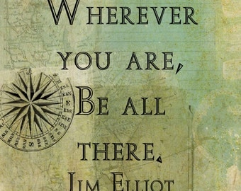 Jim Elliot - Missionary - Quote - Wherever you are, be all there. - Transfer on Canvas - FREE shipping in US