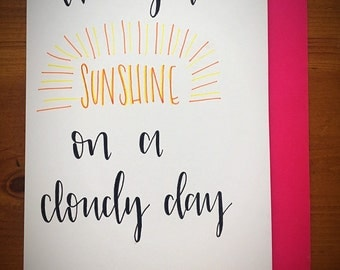 I've got sunshine on a cloudy day - handlettered greetings card
