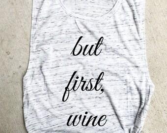But first wine Muscle Tank, bachelorette tank, funny wine shirt, funny tank, gym shirt, workout tank, merlot shirt