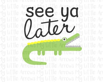 See you later alligator SVG, DXF, EPS, png Files for Cutting Machines Cameo or Cricut // zoo svg // childrens svg