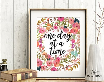Printable motivational quote, One day at a time, inspirational art, quote calligraphy, watercolor floral wall art, INSTANT DOWNLOAD, OD1