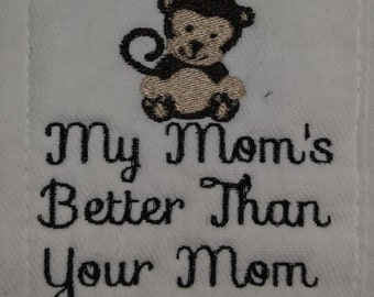 My Mom's Better Than Yours with Monkey Baby Burp Cloth, 6 Ply Cloth Diaper.