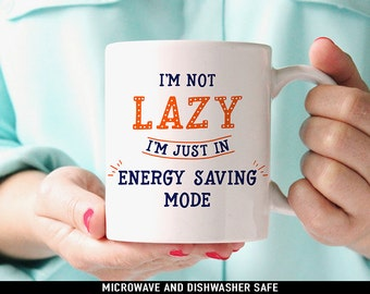 Coffee Mug I'm Not Lazy I'm Just in Energy Saving Mode Funny Coffee Cup