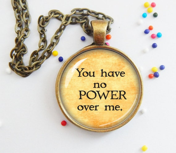 You have no POWER over me Labyrinth necklace pendant jewelry Labyrinth Movie Quotes You Have No Power Over Me